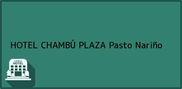 Teléfono, Dirección y otros datos de contacto para HOTEL CHAMBÚ PLAZA, Pasto, Nariño, Colombia
