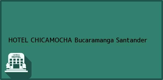 Teléfono, Dirección y otros datos de contacto para HOTEL CHICAMOCHA, Bucaramanga, Santander, Colombia