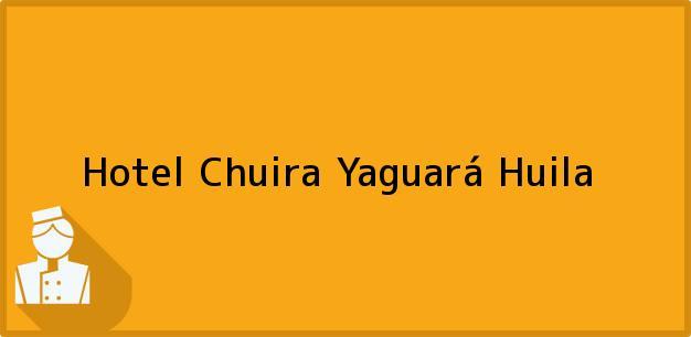 Teléfono, Dirección y otros datos de contacto para Hotel Chuira, Yaguará, Huila, Colombia