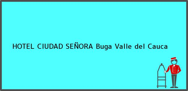 Teléfono, Dirección y otros datos de contacto para HOTEL CIUDAD SEÑORA, Buga, Valle del Cauca, Colombia