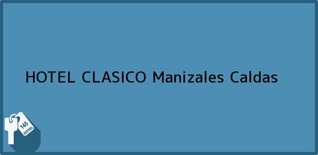 Teléfono, Dirección y otros datos de contacto para HOTEL CLASICO, Manizales, Caldas, Colombia