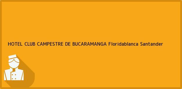 Teléfono, Dirección y otros datos de contacto para HOTEL CLUB CAMPESTRE DE BUCARAMANGA, Floridablanca, Santander, Colombia
