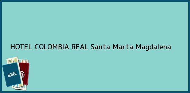 Teléfono, Dirección y otros datos de contacto para HOTEL COLOMBIA REAL, Santa Marta, Magdalena, Colombia