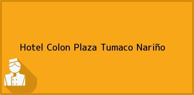 Teléfono, Dirección y otros datos de contacto para Hotel Colon Plaza, Tumaco, Nariño, Colombia