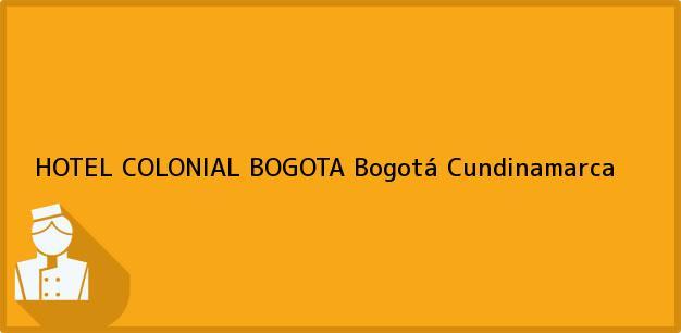 Teléfono, Dirección y otros datos de contacto para HOTEL COLONIAL BOGOTA, Bogotá, Cundinamarca, Colombia
