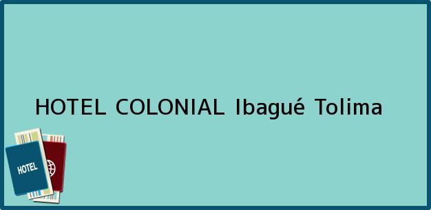 Teléfono, Dirección y otros datos de contacto para HOTEL COLONIAL, Ibagué, Tolima, Colombia