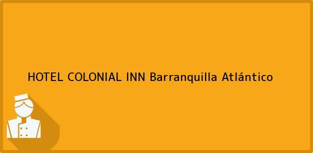 Teléfono, Dirección y otros datos de contacto para HOTEL COLONIAL INN, Barranquilla, Atlántico, Colombia