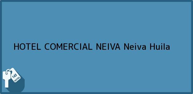 Teléfono, Dirección y otros datos de contacto para HOTEL COMERCIAL NEIVA, Neiva, Huila, Colombia