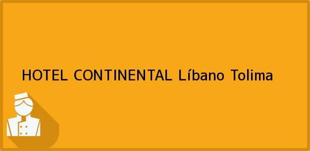 Teléfono, Dirección y otros datos de contacto para HOTEL CONTINENTAL, Líbano, Tolima, Colombia