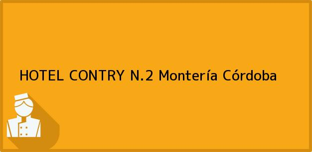 Teléfono, Dirección y otros datos de contacto para HOTEL CONTRY N.2, Montería, Córdoba, Colombia