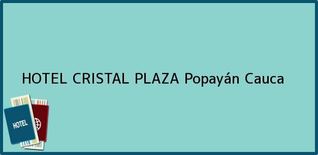 Teléfono, Dirección y otros datos de contacto para HOTEL CRISTAL PLAZA, Popayán, Cauca, Colombia