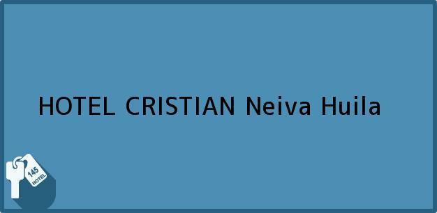 Teléfono, Dirección y otros datos de contacto para HOTEL CRISTIAN, Neiva, Huila, Colombia