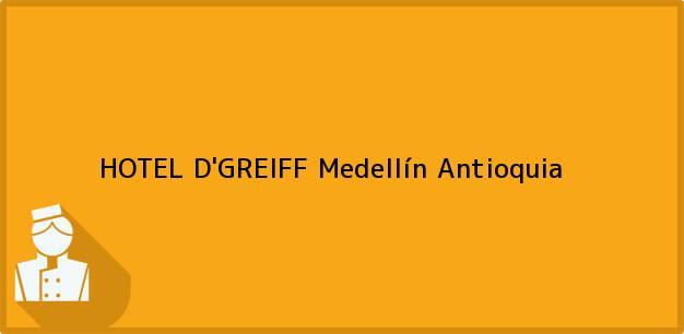 Teléfono, Dirección y otros datos de contacto para HOTEL D'GREIFF, Medellín, Antioquia, Colombia