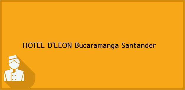 Teléfono, Dirección y otros datos de contacto para HOTEL D'LEON, Bucaramanga, Santander, Colombia