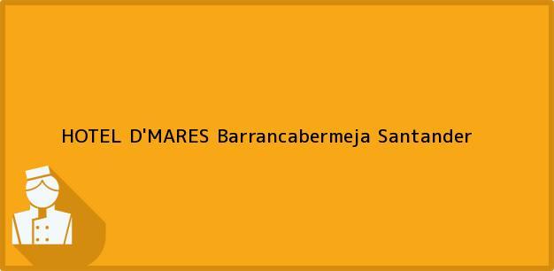 Teléfono, Dirección y otros datos de contacto para HOTEL D'MARES, Barrancabermeja, Santander, Colombia