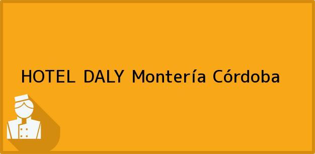 Teléfono, Dirección y otros datos de contacto para HOTEL DALY, Montería, Córdoba, Colombia