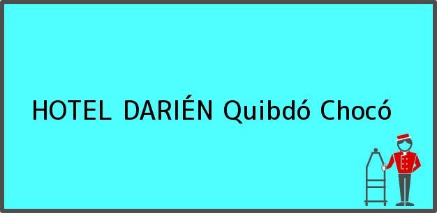 Teléfono, Dirección y otros datos de contacto para HOTEL DARIÉN, Quibdó, Chocó, Colombia