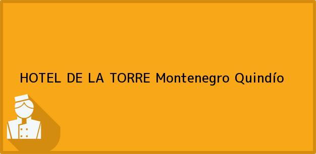 Teléfono, Dirección y otros datos de contacto para HOTEL DE LA TORRE, Montenegro, Quindío, Colombia