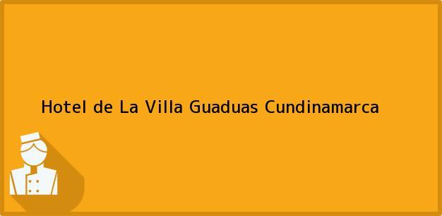 Teléfono, Dirección y otros datos de contacto para Hotel de La Villa, Guaduas, Cundinamarca, Colombia