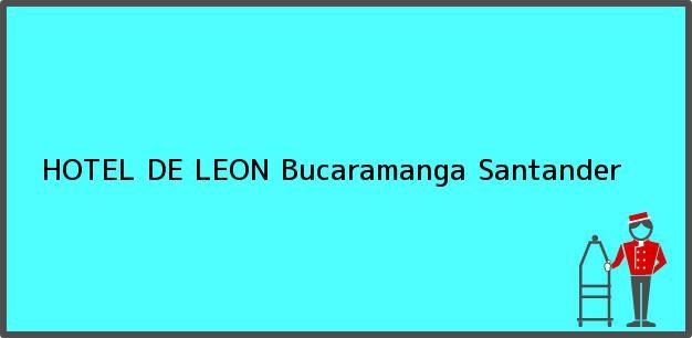 Teléfono, Dirección y otros datos de contacto para HOTEL DE LEON, Bucaramanga, Santander, Colombia