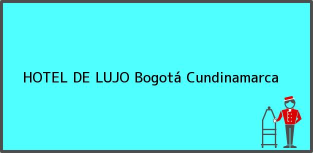 Teléfono, Dirección y otros datos de contacto para HOTEL DE LUJO, Bogotá, Cundinamarca, Colombia