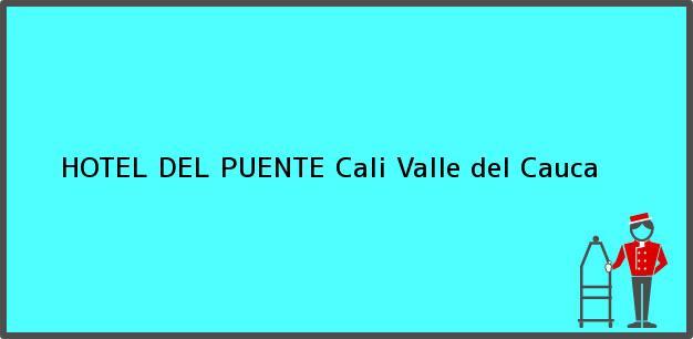 Teléfono, Dirección y otros datos de contacto para HOTEL DEL PUENTE, Cali, Valle del Cauca, Colombia