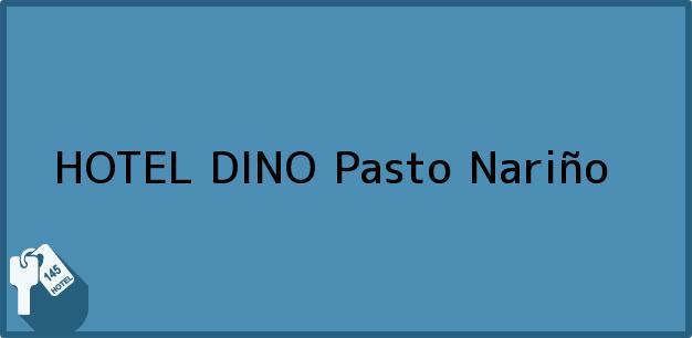 Teléfono, Dirección y otros datos de contacto para HOTEL DINO, Pasto, Nariño, Colombia