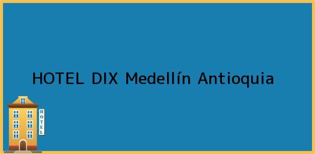 Teléfono, Dirección y otros datos de contacto para HOTEL DIX, Medellín, Antioquia, Colombia