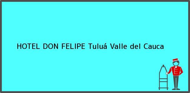 Teléfono, Dirección y otros datos de contacto para HOTEL DON FELIPE, Tuluá, Valle del Cauca, Colombia