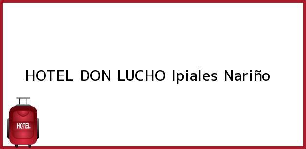 Teléfono, Dirección y otros datos de contacto para HOTEL DON LUCHO, Ipiales, Nariño, Colombia