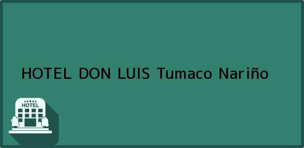 Teléfono, Dirección y otros datos de contacto para HOTEL DON LUIS, Tumaco, Nariño, Colombia