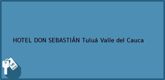 Teléfono, Dirección y otros datos de contacto para HOTEL DON SEBASTIÁN, Tuluá, Valle del Cauca, Colombia
