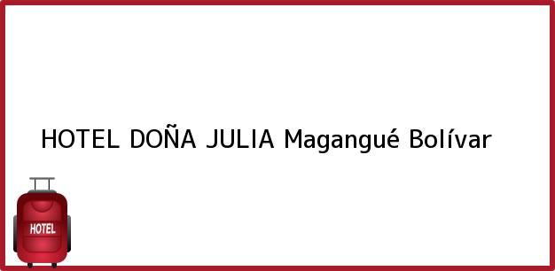 Teléfono, Dirección y otros datos de contacto para HOTEL DOÑA JULIA, Magangué, Bolívar, Colombia