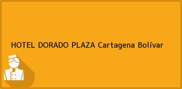 Teléfono, Dirección y otros datos de contacto para HOTEL DORADO PLAZA, Cartagena, Bolívar, Colombia