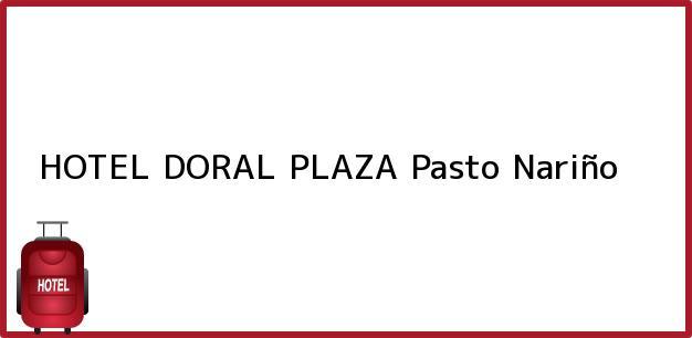 Teléfono, Dirección y otros datos de contacto para HOTEL DORAL PLAZA, Pasto, Nariño, Colombia