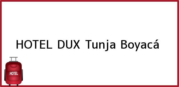 Teléfono, Dirección y otros datos de contacto para HOTEL DUX, Tunja, Boyacá, Colombia