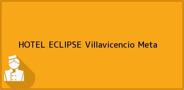 Teléfono, Dirección y otros datos de contacto para HOTEL ECLIPSE, Villavicencio, Meta, Colombia