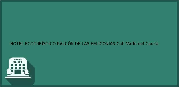 Teléfono, Dirección y otros datos de contacto para HOTEL ECOTURÍSTICO BALCÓN DE LAS HELICONIAS, Cali, Valle del Cauca, Colombia