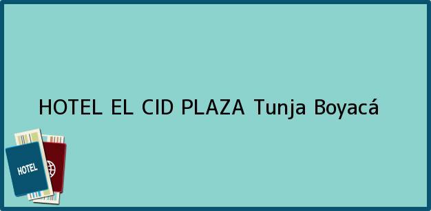 Teléfono, Dirección y otros datos de contacto para HOTEL EL CID PLAZA, Tunja, Boyacá, Colombia