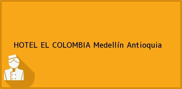Teléfono, Dirección y otros datos de contacto para HOTEL EL COLOMBIA, Medellín, Antioquia, Colombia