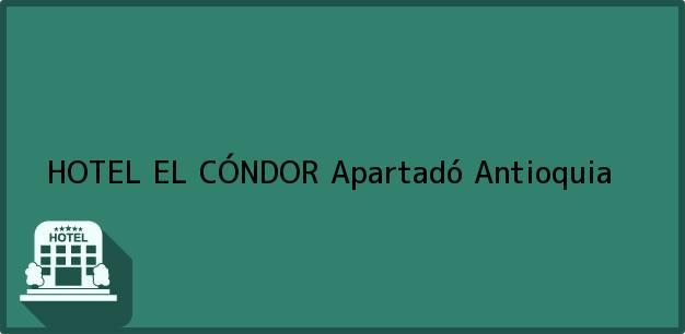 Teléfono, Dirección y otros datos de contacto para HOTEL EL CÓNDOR, Apartadó, Antioquia, Colombia