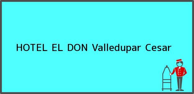 Teléfono, Dirección y otros datos de contacto para HOTEL EL DON, Valledupar, Cesar, Colombia