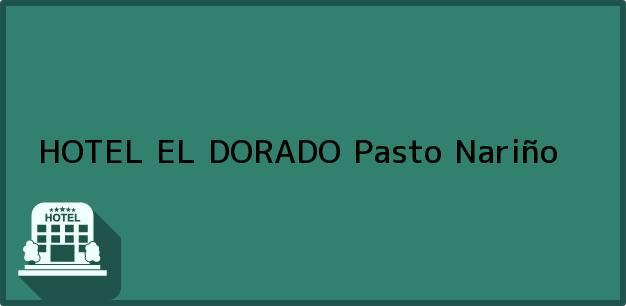 Teléfono, Dirección y otros datos de contacto para HOTEL EL DORADO, Pasto, Nariño, Colombia