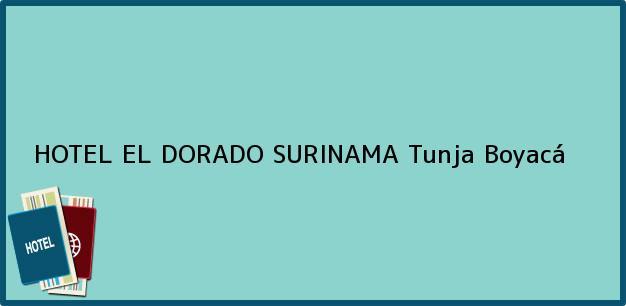 Teléfono, Dirección y otros datos de contacto para HOTEL EL DORADO SURINAMA, Tunja, Boyacá, Colombia