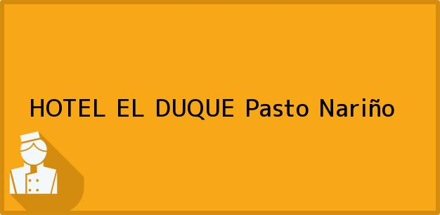 Teléfono, Dirección y otros datos de contacto para HOTEL EL DUQUE, Pasto, Nariño, Colombia