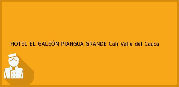 Teléfono, Dirección y otros datos de contacto para HOTEL EL GALEÓN PIANGUA GRANDE, Cali, Valle del Cauca, Colombia