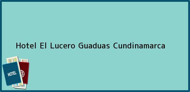 Teléfono, Dirección y otros datos de contacto para Hotel El Lucero, Guaduas, Cundinamarca, Colombia