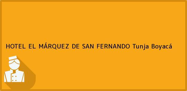 Teléfono, Dirección y otros datos de contacto para HOTEL EL MÁRQUEZ DE SAN FERNANDO, Tunja, Boyacá, Colombia