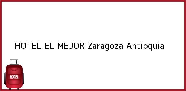 Teléfono, Dirección y otros datos de contacto para HOTEL EL MEJOR, Zaragoza, Antioquia, Colombia