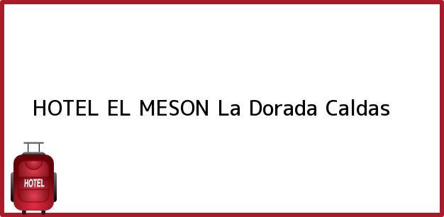 Teléfono, Dirección y otros datos de contacto para HOTEL EL MESON, La Dorada, Caldas, Colombia